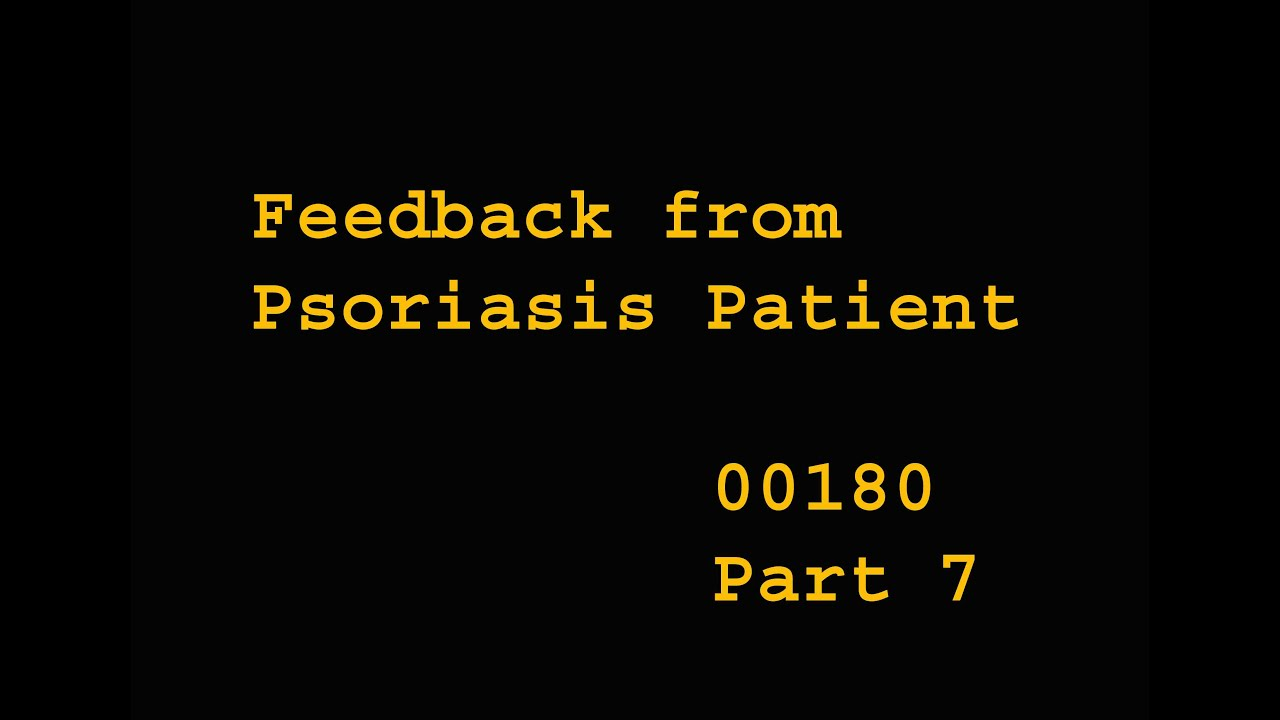 Feedback from Psoriasis Patient - Health00180 - Part 7
