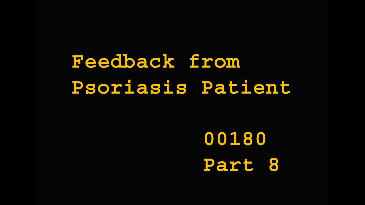 Feedback from Psoriasis Patient - Health00180 - Part 8
