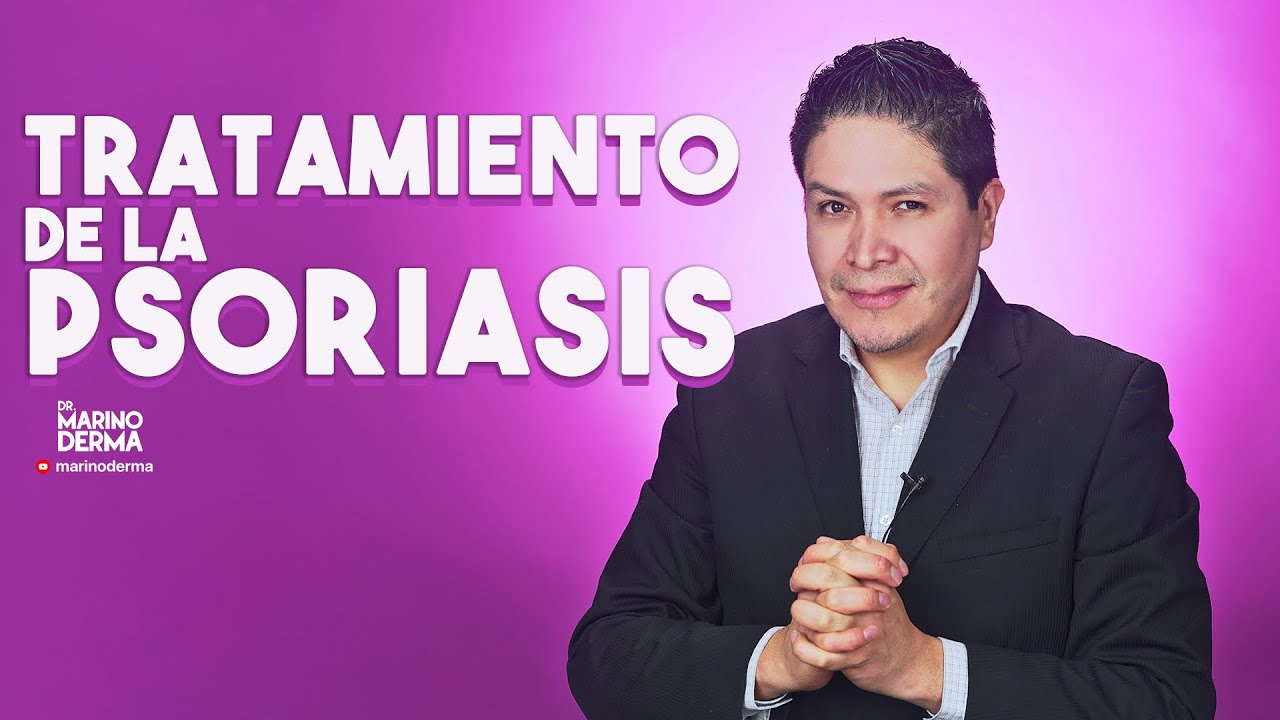 TRATAMIENTO DE LA PSORIASIS. DR MARINO DERMATOLOGO
