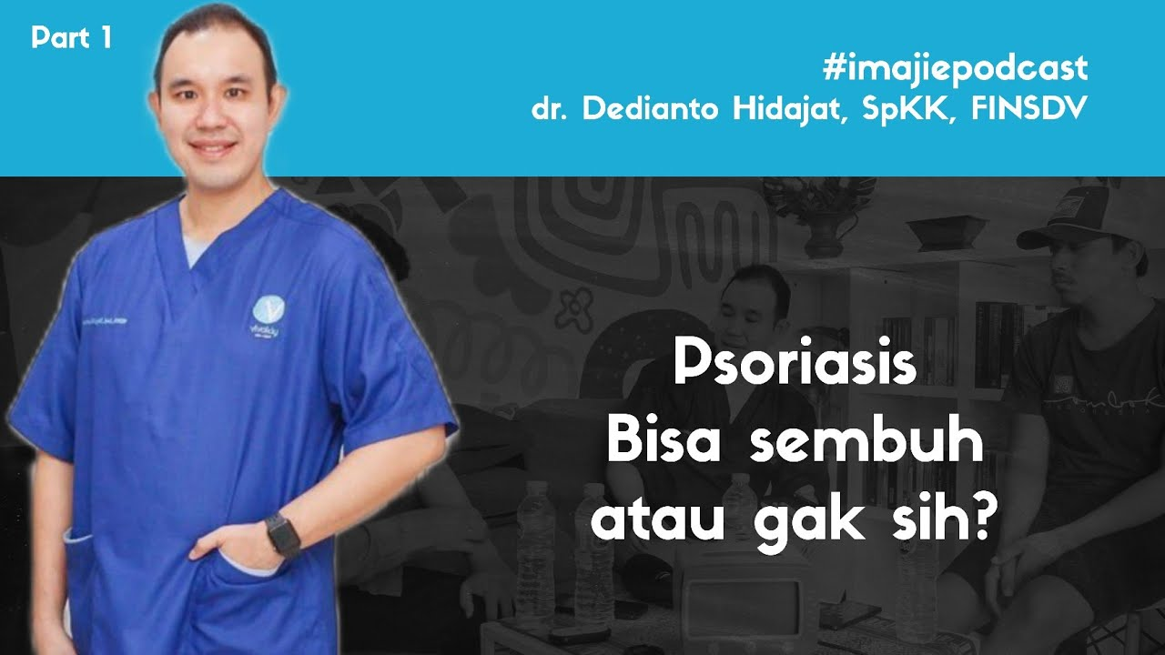 Kupas Tuntas Penyakit Kulit dan Autoimun Psoriasis bersama dr. Dedianto Hidajat, SpKK, FINSDV